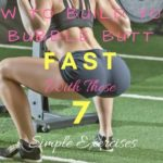 How To Get A Bubble Butt | Big Bubble Butt With 7 Easy Tips