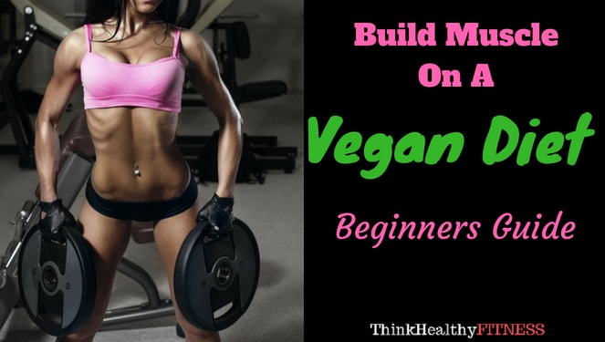 Build Muscle On a Vegan Diet